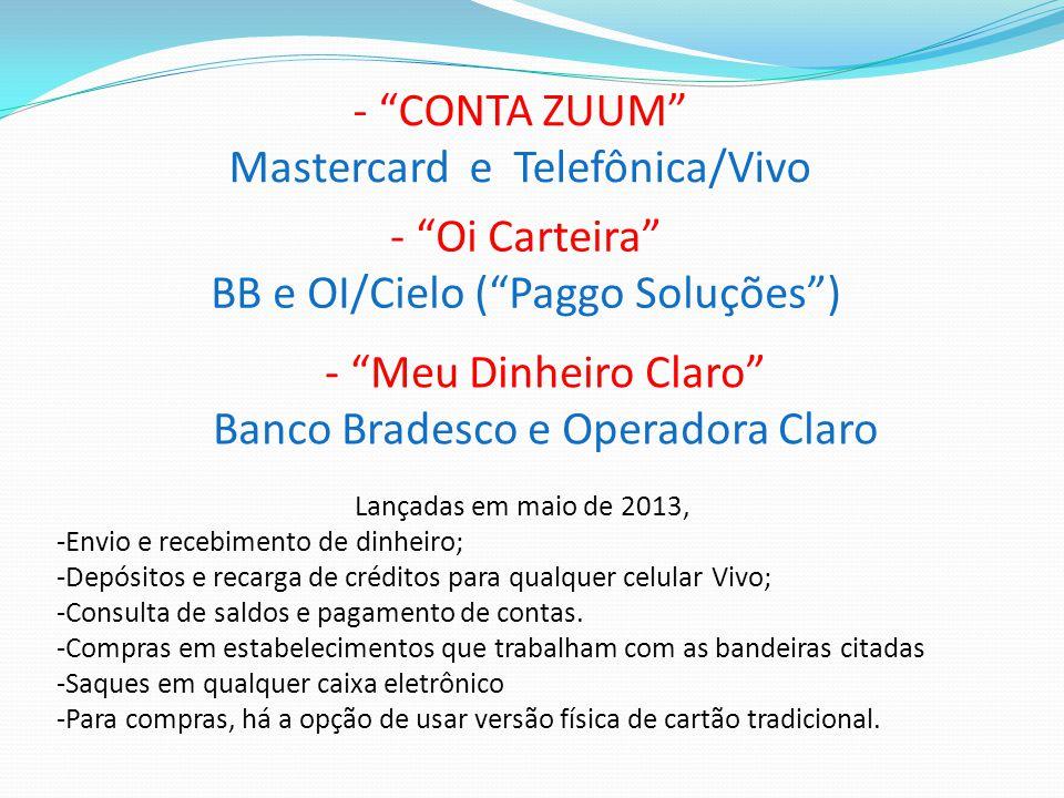 """- """"CONTA ZUUM"""" Mastercard e Telefônica/Vivo Lançadas em maio de 2013, -Envio e recebimento de dinheiro; -Depósitos e recarga de créditos para qualquer"""