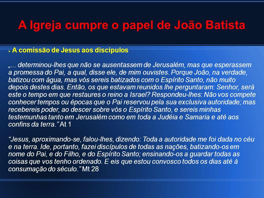 """A Igreja cumpre o papel de João Batista  A comissão de Jesus aos discípulos """"..."""