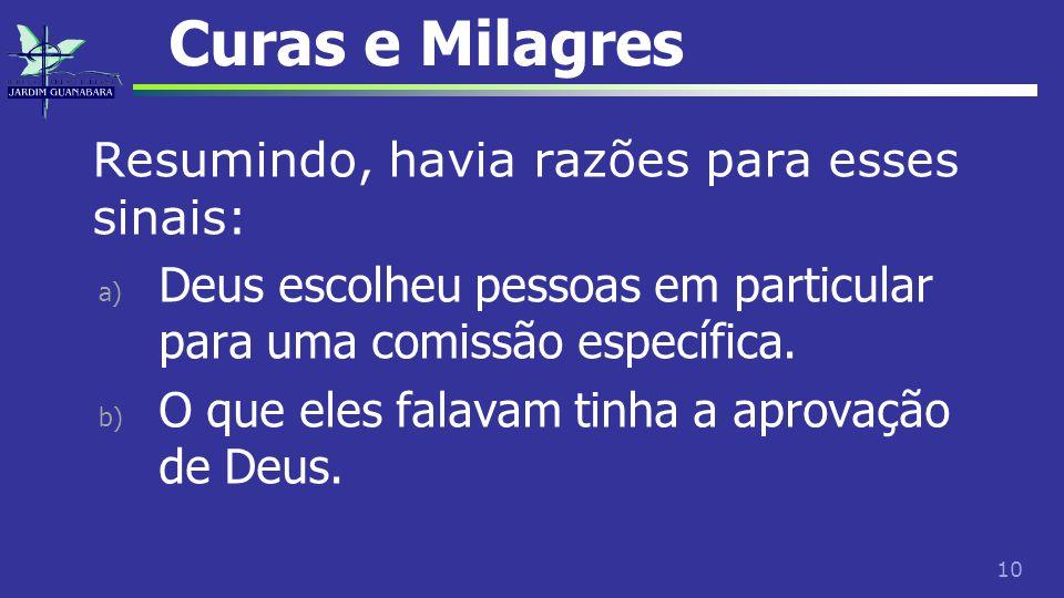 10 Curas e Milagres Resumindo, havia razões para esses sinais: a) Deus escolheu pessoas em particular para uma comissão específica. b) O que eles fala