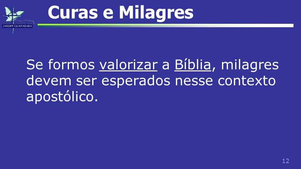 12 Curas e Milagres Se formos valorizar a Bíblia, milagres devem ser esperados nesse contexto apostólico.