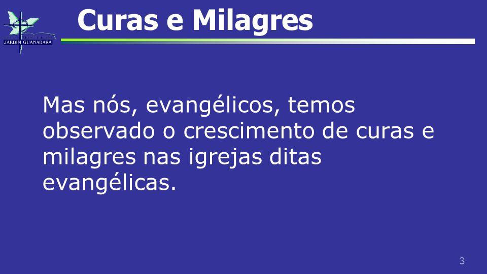3 Curas e Milagres Mas nós, evangélicos, temos observado o crescimento de curas e milagres nas igrejas ditas evangélicas.