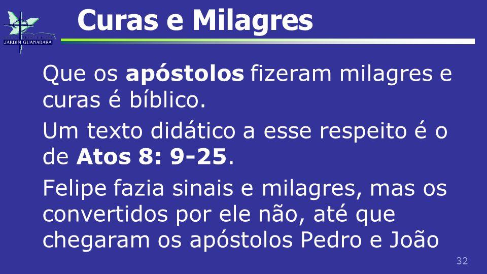 32 Curas e Milagres Que os apóstolos fizeram milagres e curas é bíblico. Um texto didático a esse respeito é o de Atos 8: 9-25. Felipe fazia sinais e