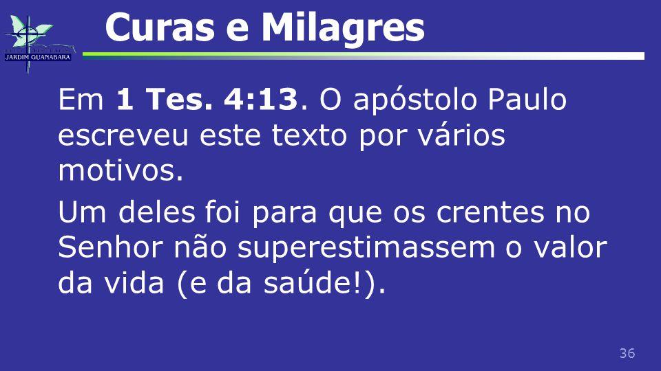36 Curas e Milagres Em 1 Tes. 4:13. O apóstolo Paulo escreveu este texto por vários motivos. Um deles foi para que os crentes no Senhor não superestim