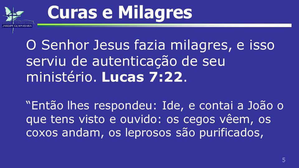 """5 Curas e Milagres O Senhor Jesus fazia milagres, e isso serviu de autenticação de seu ministério. Lucas 7:22. """"Então lhes respondeu: Ide, e contai a"""