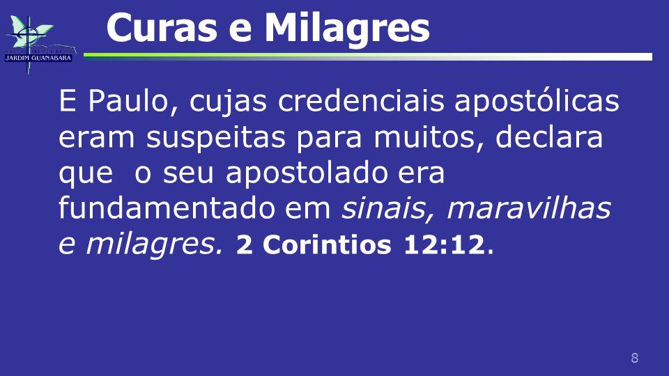 8 Curas e Milagres E Paulo, cujas credenciais apostólicas eram suspeitas para muitos, declara que o seu apostolado era fundamentado em sinais, maravil