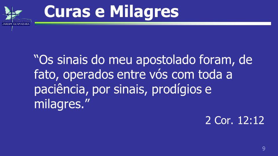"""9 Curas e Milagres """"Os sinais do meu apostolado foram, de fato, operados entre vós com toda a paciência, por sinais, prodígios e milagres."""" 2 Cor. 12:"""