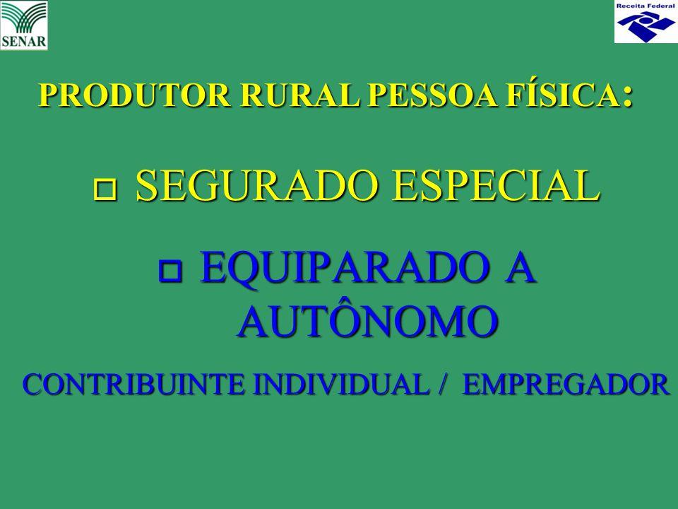 o SEGURADO ESPECIAL o EQUIPARADO A AUTÔNOMO CONTRIBUINTE INDIVIDUAL / EMPREGADOR PRODUTOR RURAL PESSOA FÍSICA :