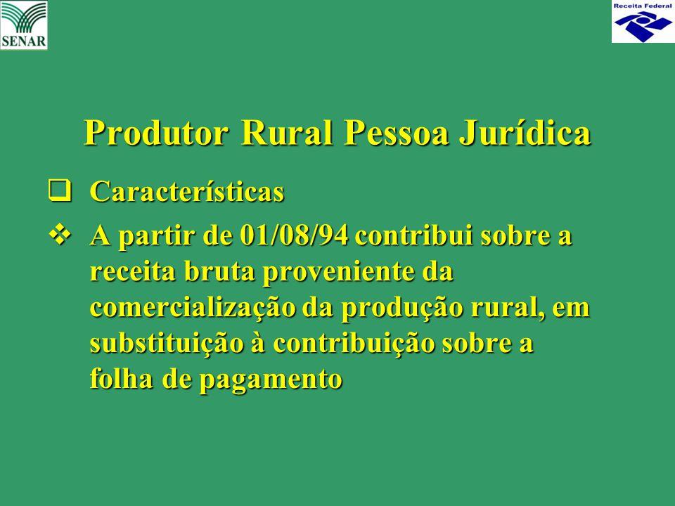 Características  A partir de 01/08/94 contribui sobre a receita bruta proveniente da comercialização da produção rural, em substituição à contribui