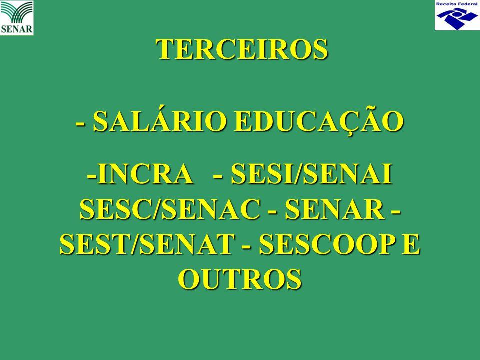 - SALÁRIO EDUCAÇÃO -INCRA - SESI/SENAI SESC/SENAC - SENAR - SEST/SENAT - SESCOOP E OUTROS TERCEIROS