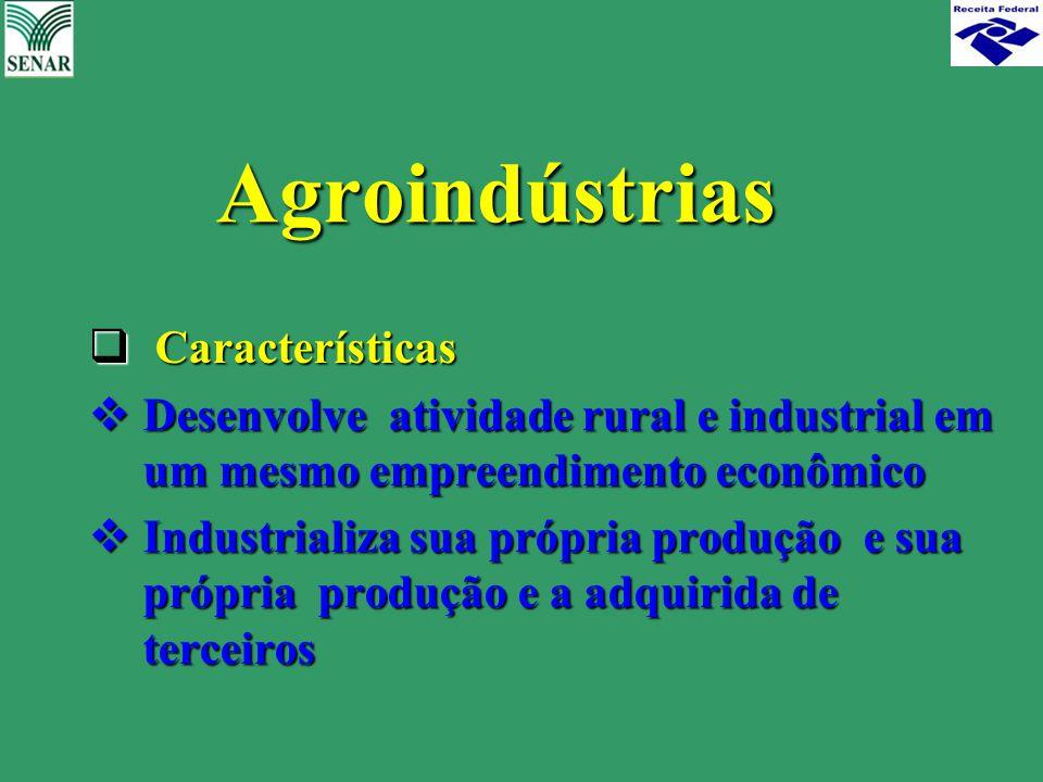 Agroindústrias  Características  Desenvolve atividade rural e industrial em um mesmo empreendimento econômico  Industrializa sua própria produção e