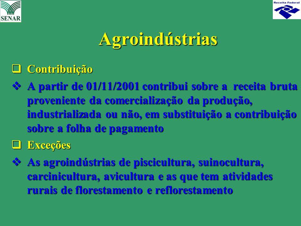Agroindústrias  Contribuição  A partir de 01/11/2001 contribui sobre a receita bruta proveniente da comercialização da produção, industrializada ou