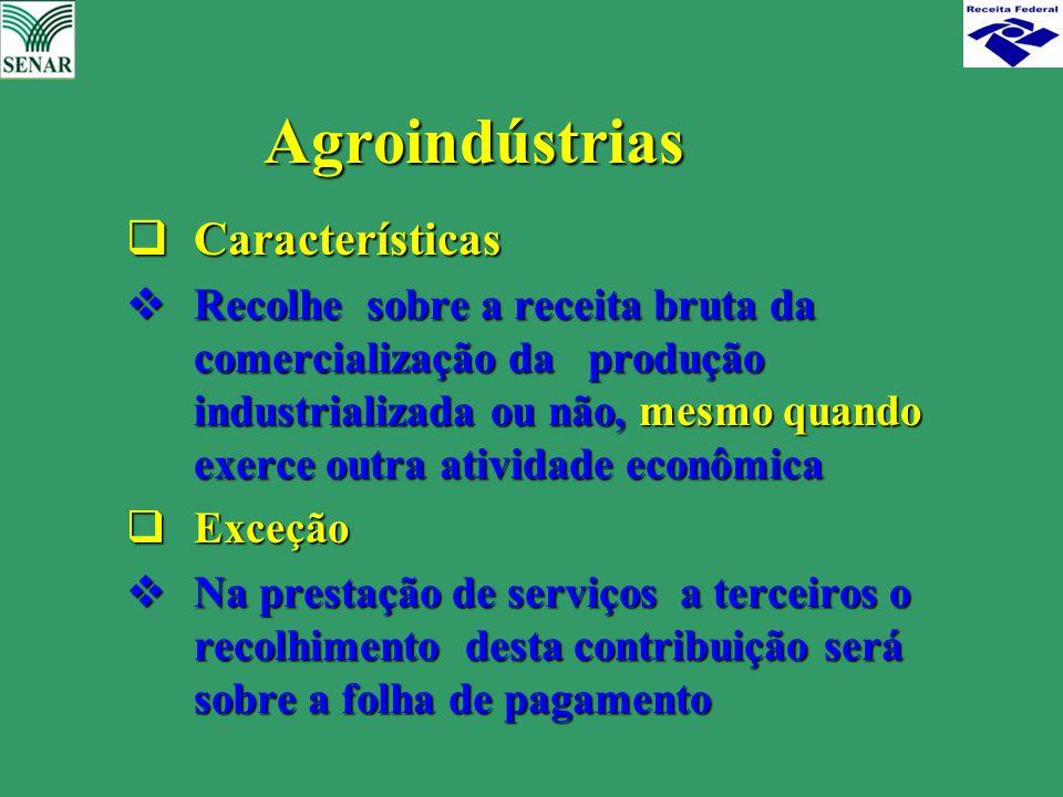  Características  Recolhe sobre a receita bruta da comercialização da produção industrializada ou não, mesmo quando exerce outra atividade econômica