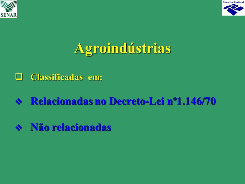  Classificadas em:  Relacionadas no Decreto-Lei nº1.146/70  Não relacionadas Agroindústrias