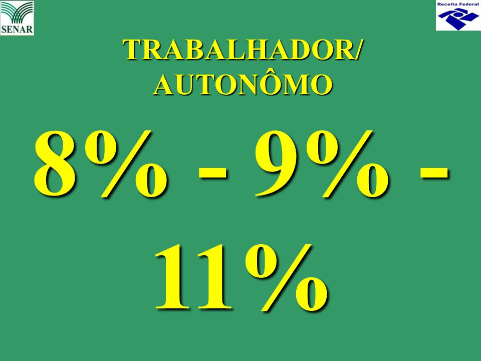 8% - 9% - 11% TRABALHADOR/ AUTONÔMO