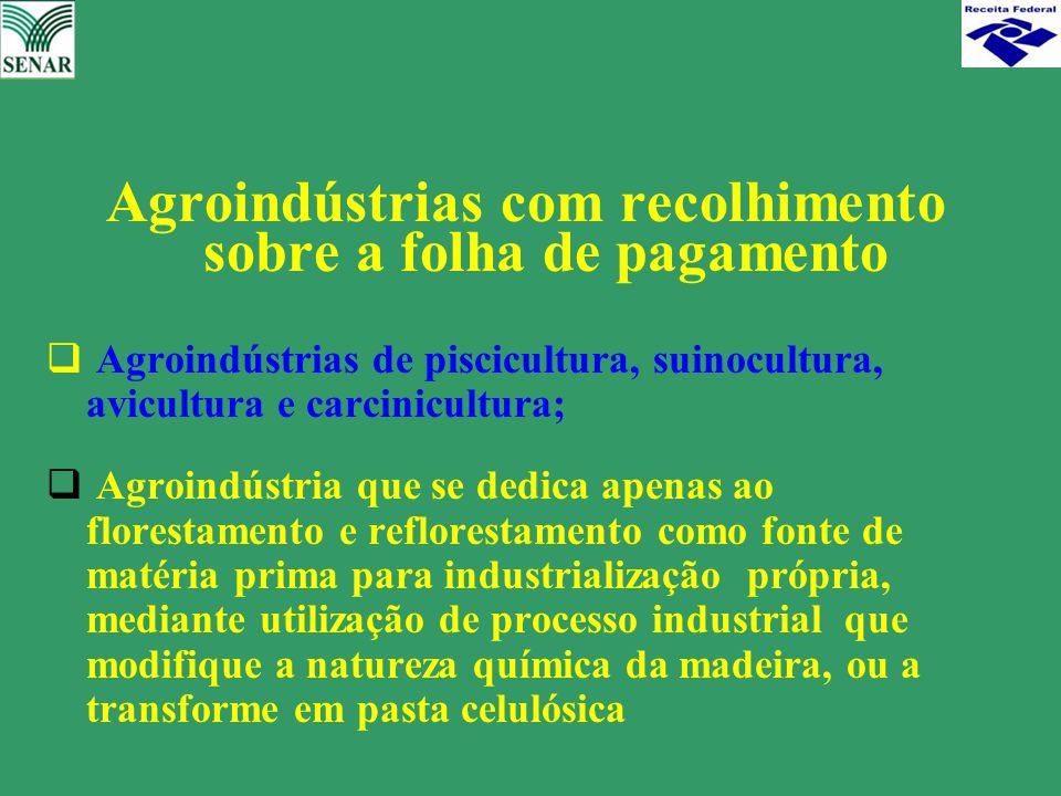 Agroindústrias com recolhimento sobre a folha de pagamento  Agroindústrias de piscicultura, suinocultura, avicultura e carcinicultura;  Agroindústri