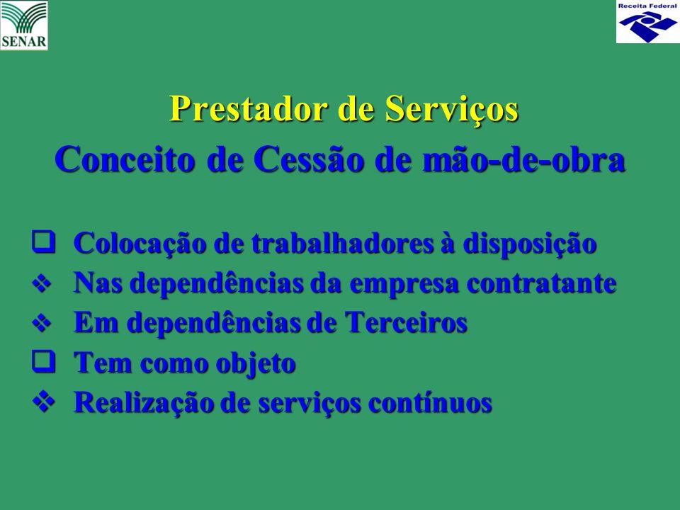Prestador de Serviços Prestador de Serviços Conceito de Cessão de mão-de-obra  Colocação de trabalhadores à disposição  Nas dependências da empresa