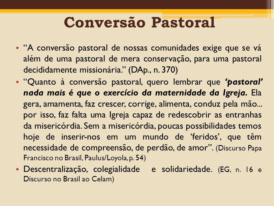 Conversão Pastoral A conversão pastoral de nossas comunidades exige que se vá além de uma pastoral de mera conservação, para uma pastoral decididamente missionária. (DAp., n.