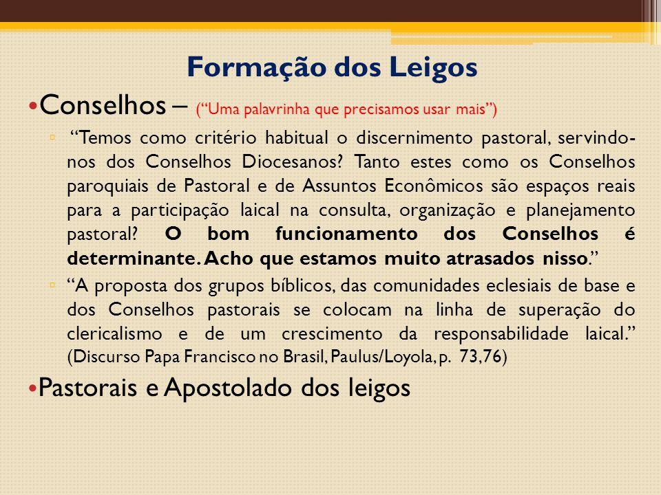 Formação dos Leigos Conselhos – ( Uma palavrinha que precisamos usar mais ) ▫ Temos como critério habitual o discernimento pastoral, servindo- nos dos Conselhos Diocesanos.