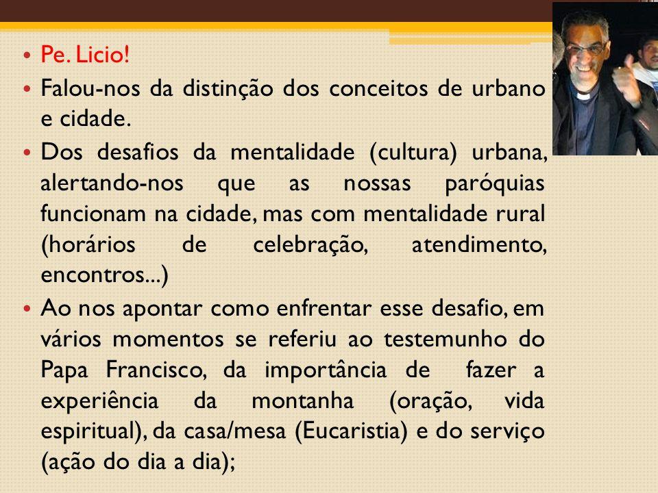 Pe.Licio. Falou-nos da distinção dos conceitos de urbano e cidade.