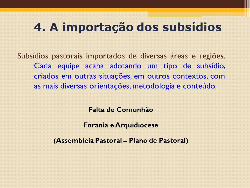 4. A importação dos subsídios Subsídios pastorais importados de diversas áreas e regiões. Cada equipe acaba adotando um tipo de subsídio, criados em o