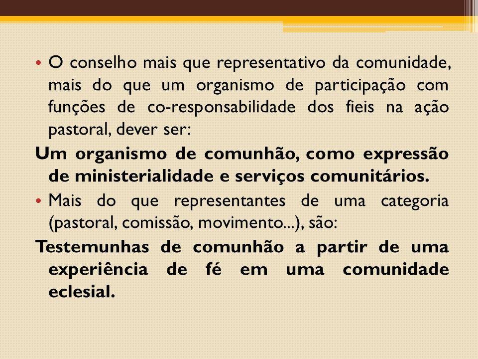 O conselho mais que representativo da comunidade, mais do que um organismo de participação com funções de co-responsabilidade dos fieis na ação pastor