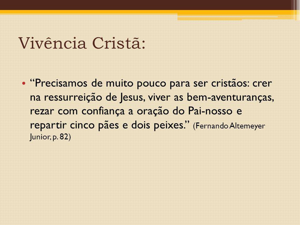 """Vivência Cristã: """"Precisamos de muito pouco para ser cristãos: crer na ressurreição de Jesus, viver as bem-aventuranças, rezar com confiança a oração"""