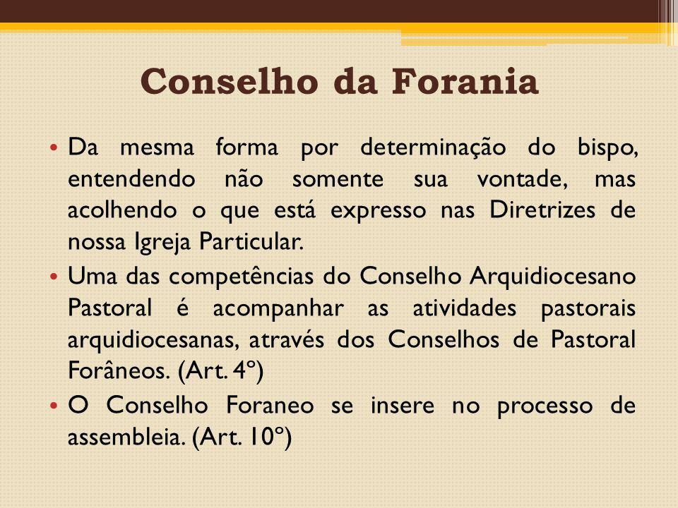 Conselho da Forania Da mesma forma por determinação do bispo, entendendo não somente sua vontade, mas acolhendo o que está expresso nas Diretrizes de