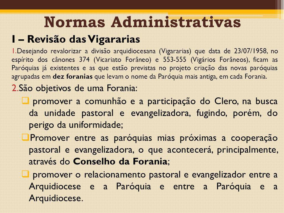 Normas Administrativas I – Revisão das Vigararias 1.Desejando revalorizar a divisão arquidiocesana (Vigararias) que data de 23/07/1958, no espírito do