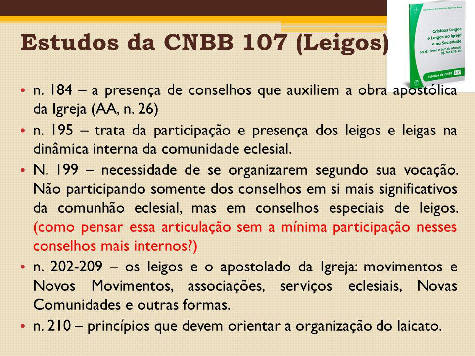Estudos da CNBB 107 (Leigos) n. 184 – a presença de conselhos que auxiliem a obra apostólica da Igreja (AA, n. 26) n. 195 – trata da participação e pr