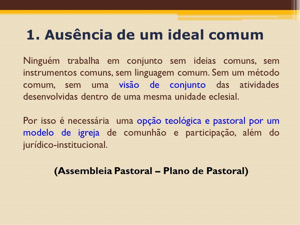 1. Ausência de um ideal comum Ninguém trabalha em conjunto sem ideias comuns, sem instrumentos comuns, sem linguagem comum. Sem um método comum, sem u