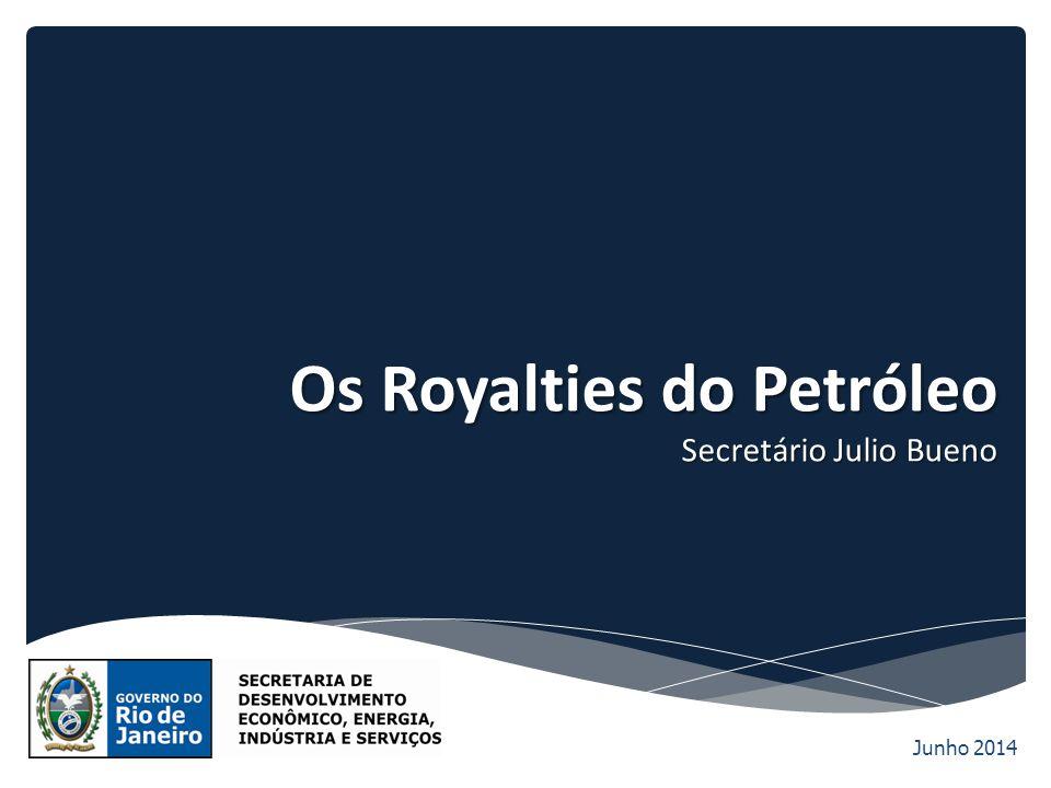 Junho 2014 Os Royalties do Petróleo Secretário Julio Bueno