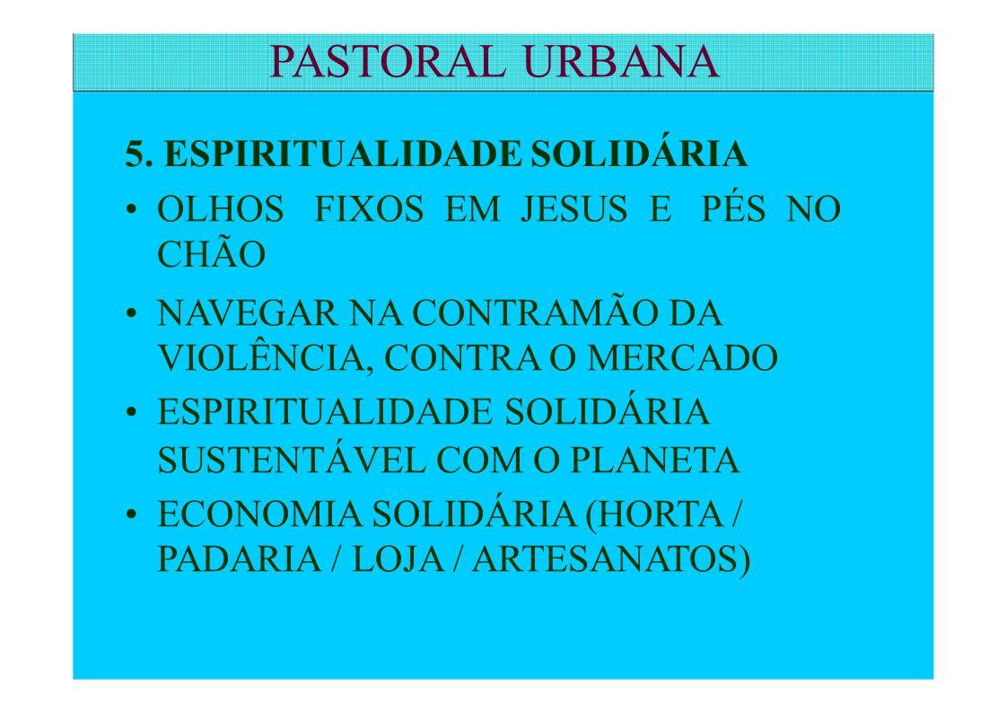 5. ESPIRITUALIDADE SOLIDÁRIA OLHOS FIXOS EM JESUS E PÉS NO CHÃO NAVEGAR NA CONTRAMÃO DA VIOLÊNCIA, CONTRA O MERCADO ESPIRITUALIDADE SOLIDÁRIA SUSTENTÁ