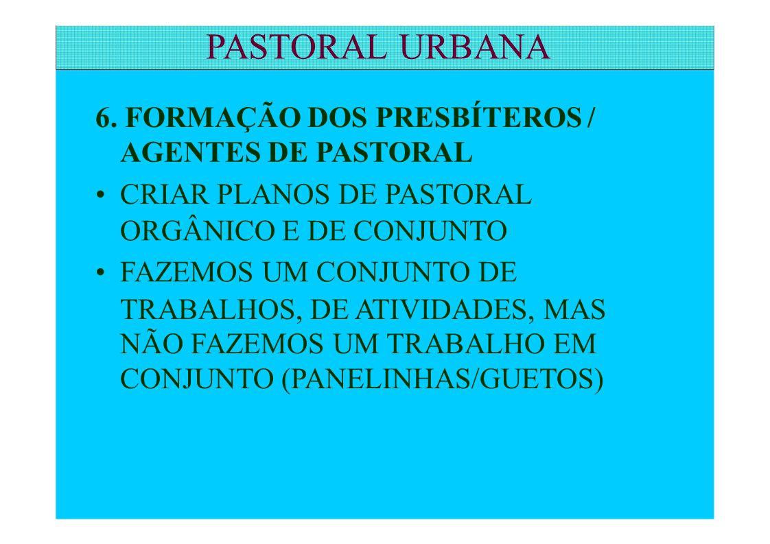 6. FORMAÇÃO DOS PRESBÍTEROS / AGENTES DE PASTORAL CRIAR PLANOS DE PASTORAL ORGÂNICO E DE CONJUNTO FAZEMOS UM CONJUNTO DE TRABALHOS, DE ATIVIDADES, MAS