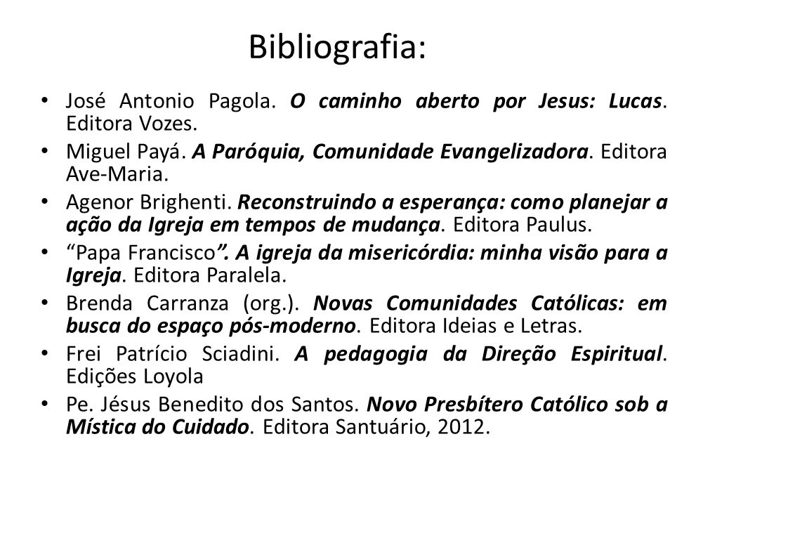 Bibliografia: José Antonio Pagola. O caminho aberto por Jesus: Lucas. Editora Vozes. Miguel Payá. A Paróquia, Comunidade Evangelizadora. Editora Ave-M