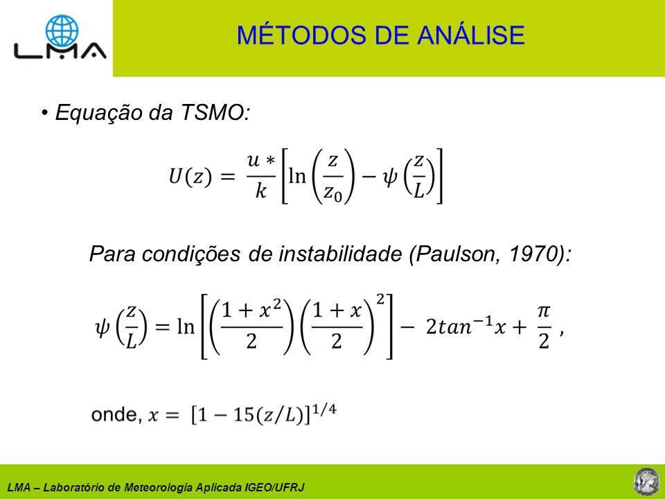 LMA – Laboratório de Meteorologia Aplicada IGEO/UFRJ Equação da TSMO: Para condições de instabilidade (Paulson, 1970): MÉTODOS DE ANÁLISE