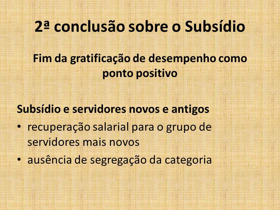 2ª conclusão sobre o Subsídio Fim da gratificação de desempenho como ponto positivo Subsídio e servidores novos e antigos recuperação salarial para o
