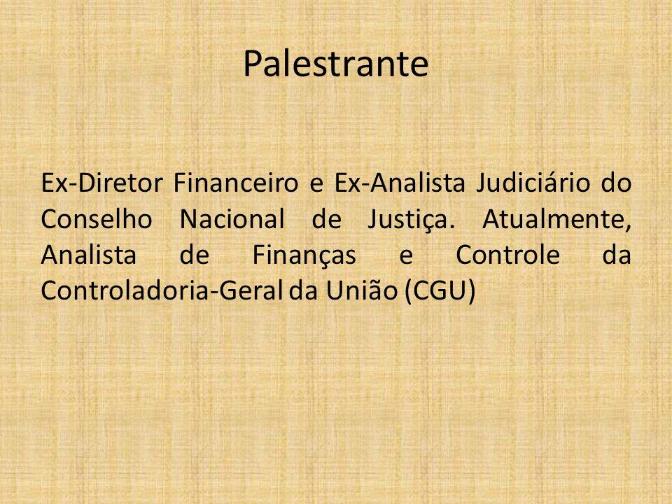 Palestrante Ex-Diretor Financeiro e Ex-Analista Judiciário do Conselho Nacional de Justiça. Atualmente, Analista de Finanças e Controle da Controlador