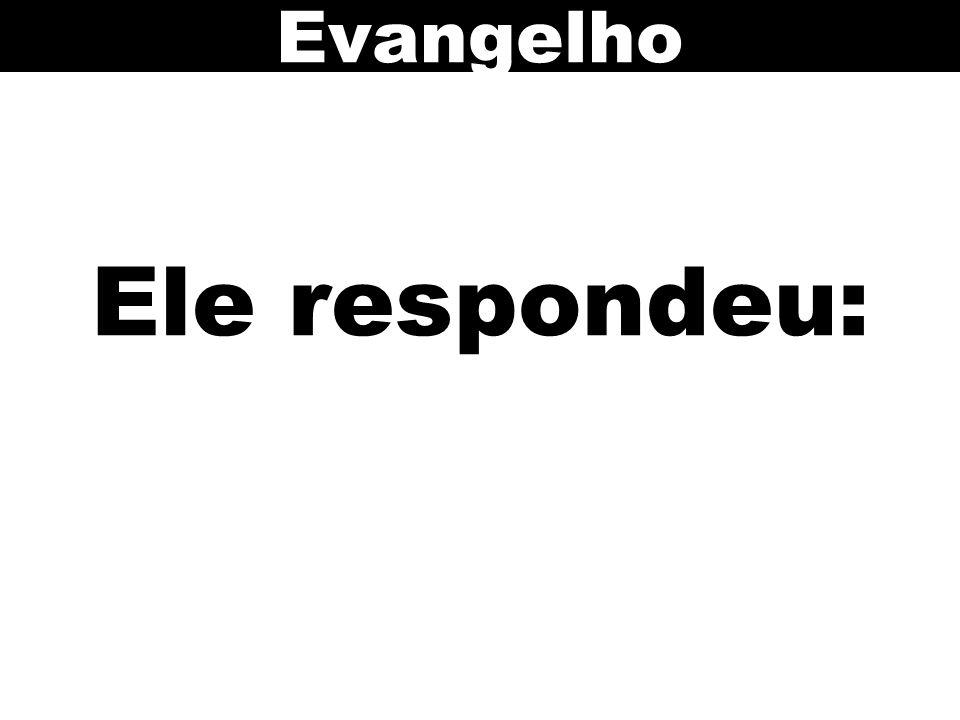 Ele respondeu: Evangelho