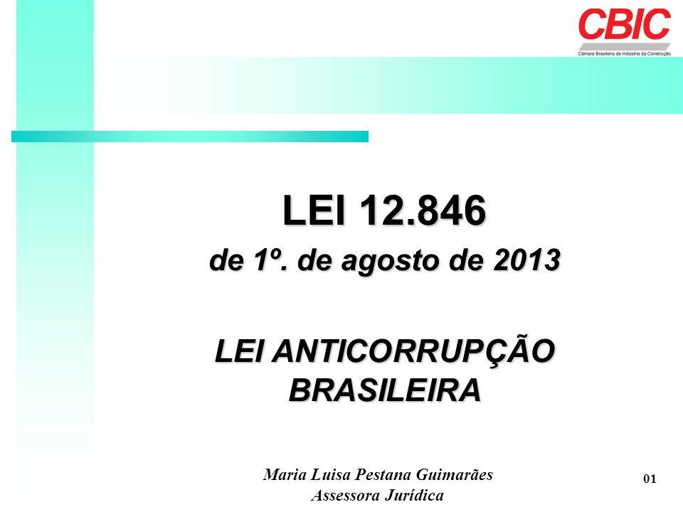 LEI 12.846 de 1º. de agosto de 2013 LEI ANTICORRUPÇÃO BRASILEIRA LEI 12.846 de 1º. de agosto de 2013 LEI ANTICORRUPÇÃO BRASILEIRA Maria Luisa Pestana