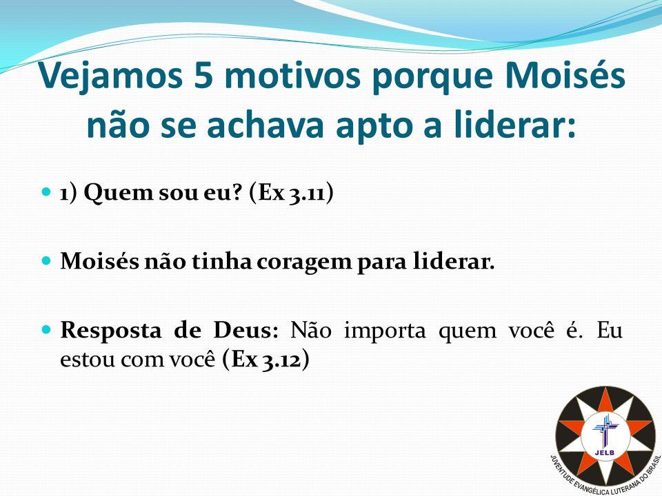 Vejamos 5 motivos porque Moisés não se achava apto a liderar: 1) Quem sou eu.