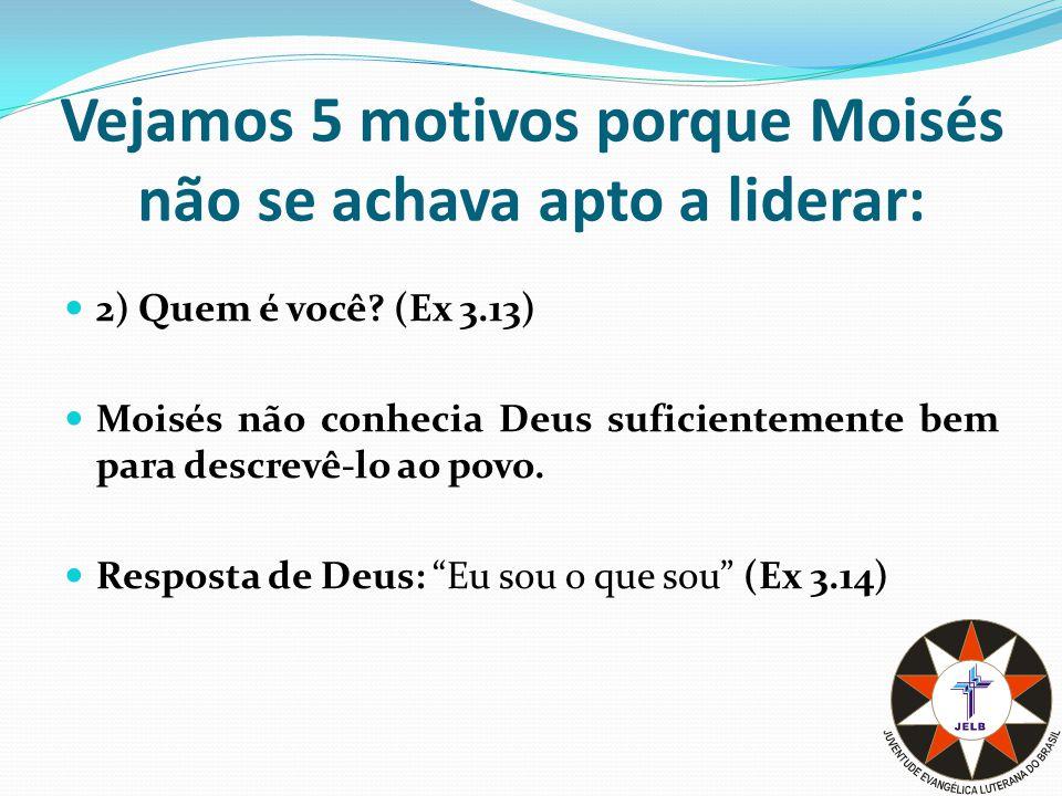 Vejamos 5 motivos porque Moisés não se achava apto a liderar: 2) Quem é você.