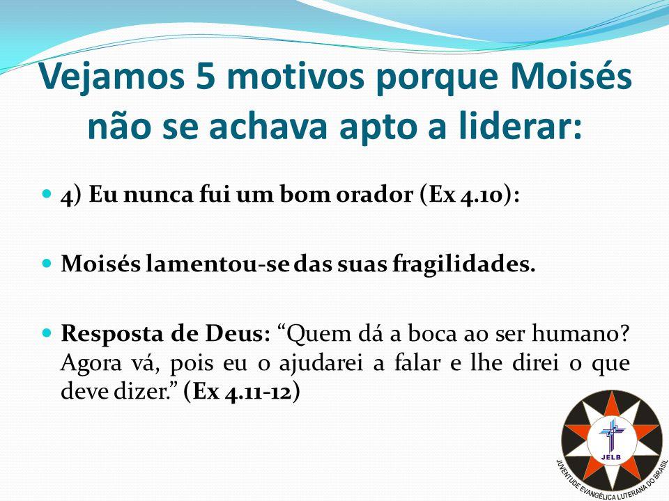 Vejamos 5 motivos porque Moisés não se achava apto a liderar: 5) Sei que pode encontrar outro (Ex 4.13): Moisés sentiu-se inferior.