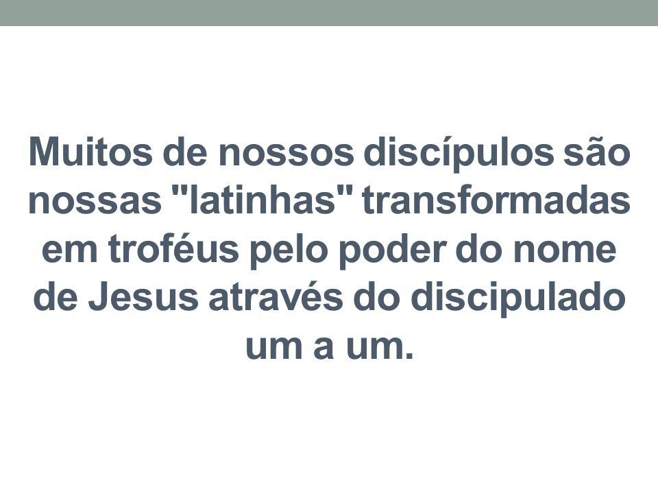 Muitos de nossos discípulos são nossas