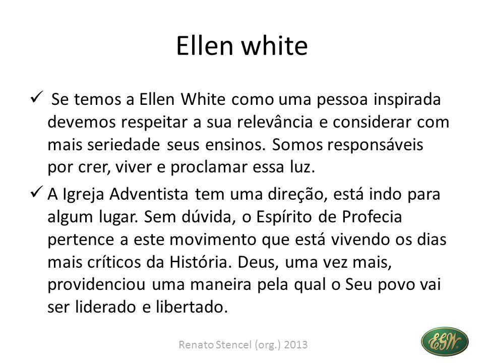 Ellen white Se temos a Ellen White como uma pessoa inspirada devemos respeitar a sua relevância e considerar com mais seriedade seus ensinos. Somos re