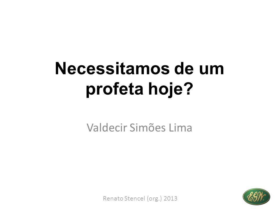 Necessitamos de um profeta hoje? Valdecir Simões Lima Renato Stencel (org.) 2013