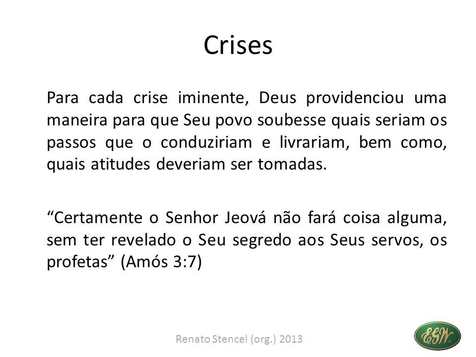 Crises Para cada crise iminente, Deus providenciou uma maneira para que Seu povo soubesse quais seriam os passos que o conduziriam e livrariam, bem co