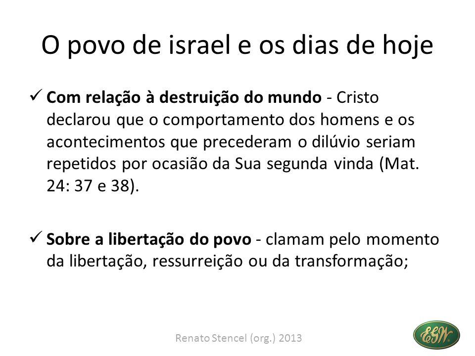 O povo de israel e os dias de hoje Com relação à destruição do mundo - Cristo declarou que o comportamento dos homens e os acontecimentos que preceder
