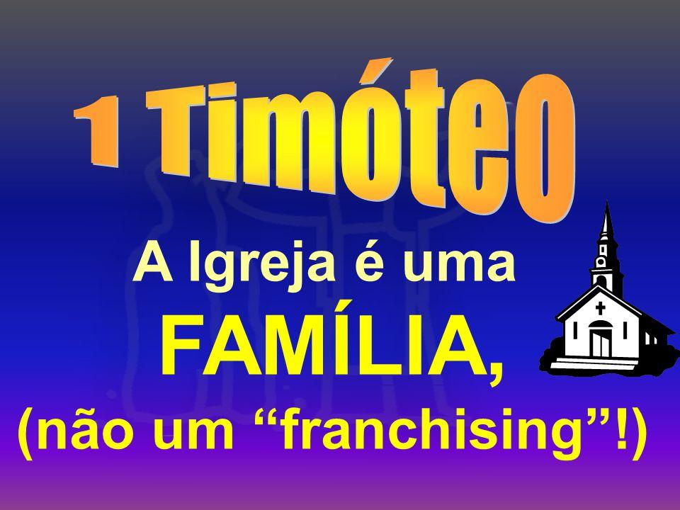 A Igreja é uma FAMÍLIA, (não um franchising !)