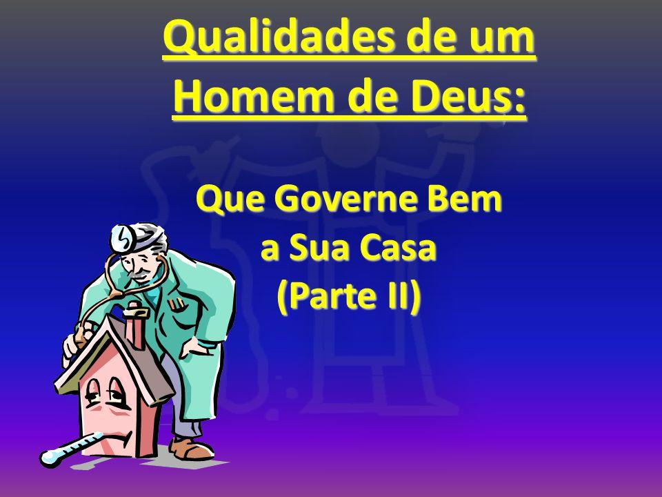 Qualidades de um Homem de Deus: Que Governe Bem a Sua Casa (Parte II)