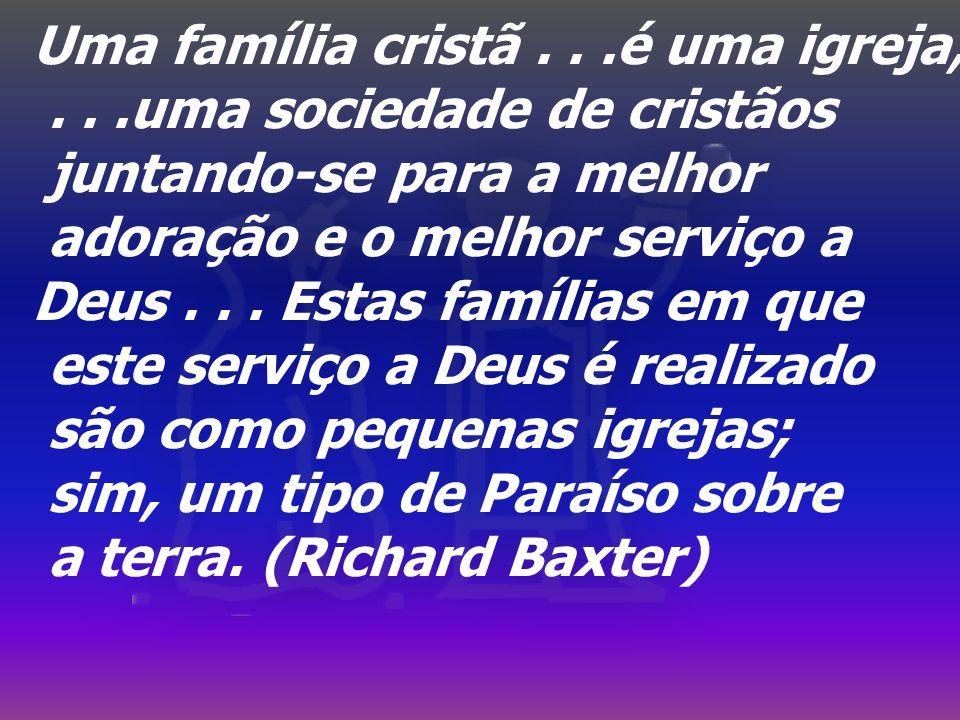 Uma família cristã...é uma igreja,...uma sociedade de cristãos juntando-se para a melhor adoração e o melhor serviço a Deus...